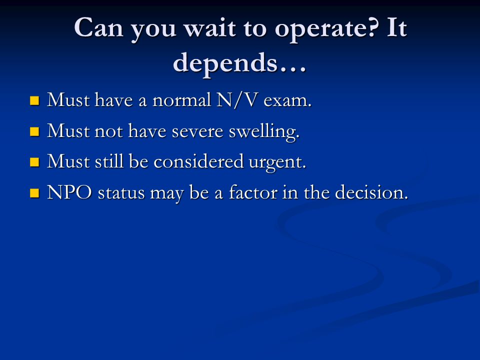 Can you wait to operate It depends…