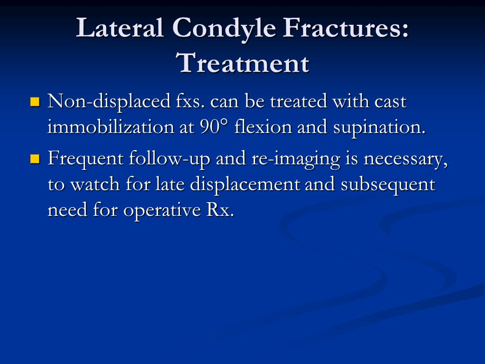 Lateral Condyle Fractures: Treatment