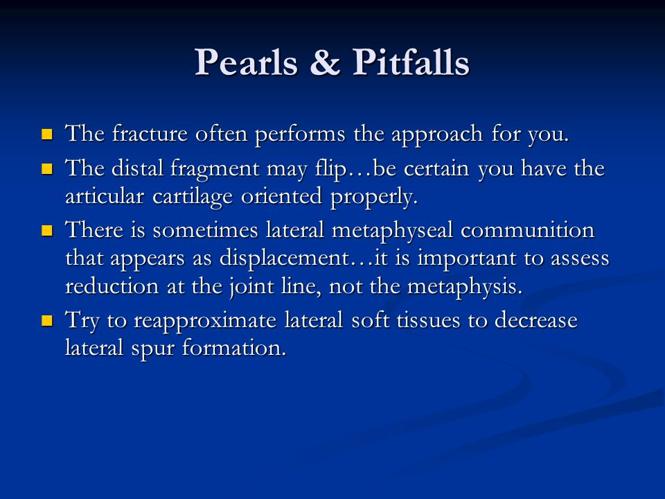 Pearls & Pitfalls The fracture often performs the approach for you.