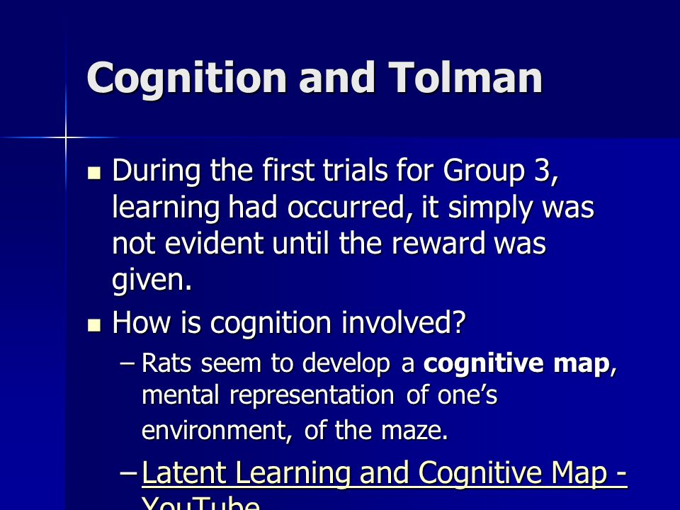 Cognition and Tolman During the first trials for Group 3, learning had occurred, it simply was not evident until the reward was given.