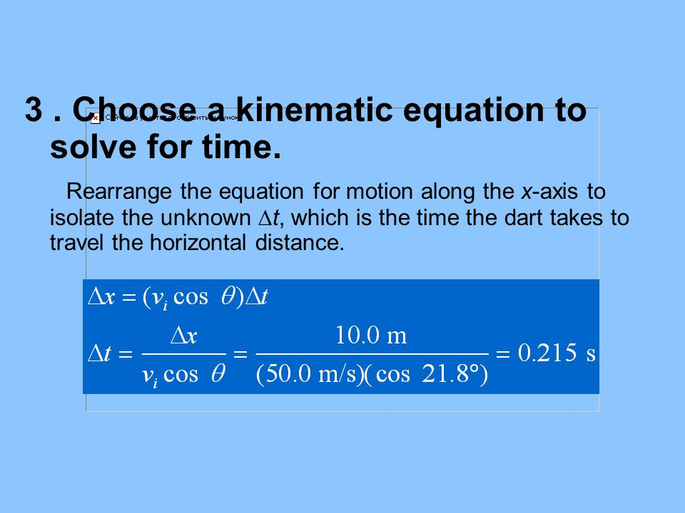 3 . Choose a kinematic equation to solve for time.