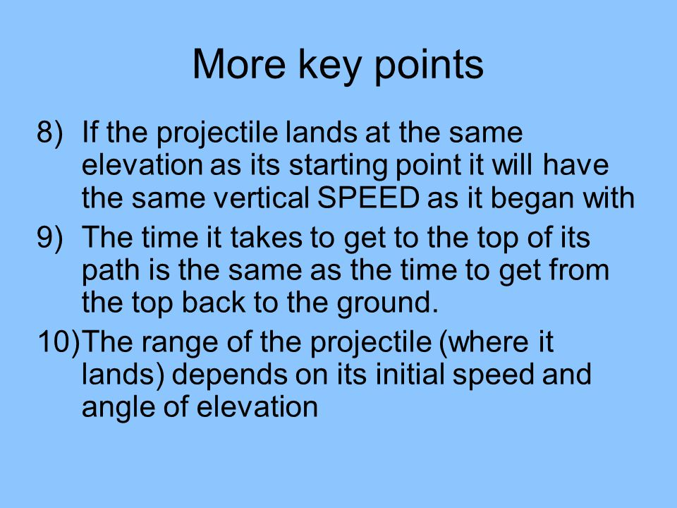 More key points If the projectile lands at the same elevation as its starting point it will have the same vertical SPEED as it began with.