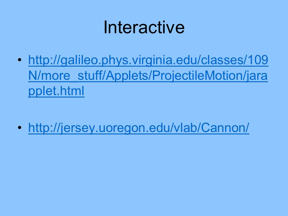 Interactive http://galileo.phys.virginia.edu/classes/109N/more_stuff/Applets/ProjectileMotion/jarapplet.html.