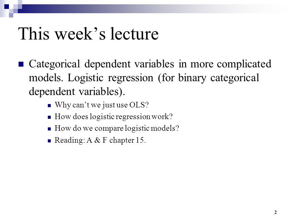 This week's lecture Categorical dependent variables in more complicated models. Logistic regression (for binary categorical dependent variables).