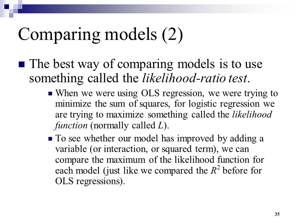 Comparing models (2) The best way of comparing models is to use something called the likelihood-ratio test.