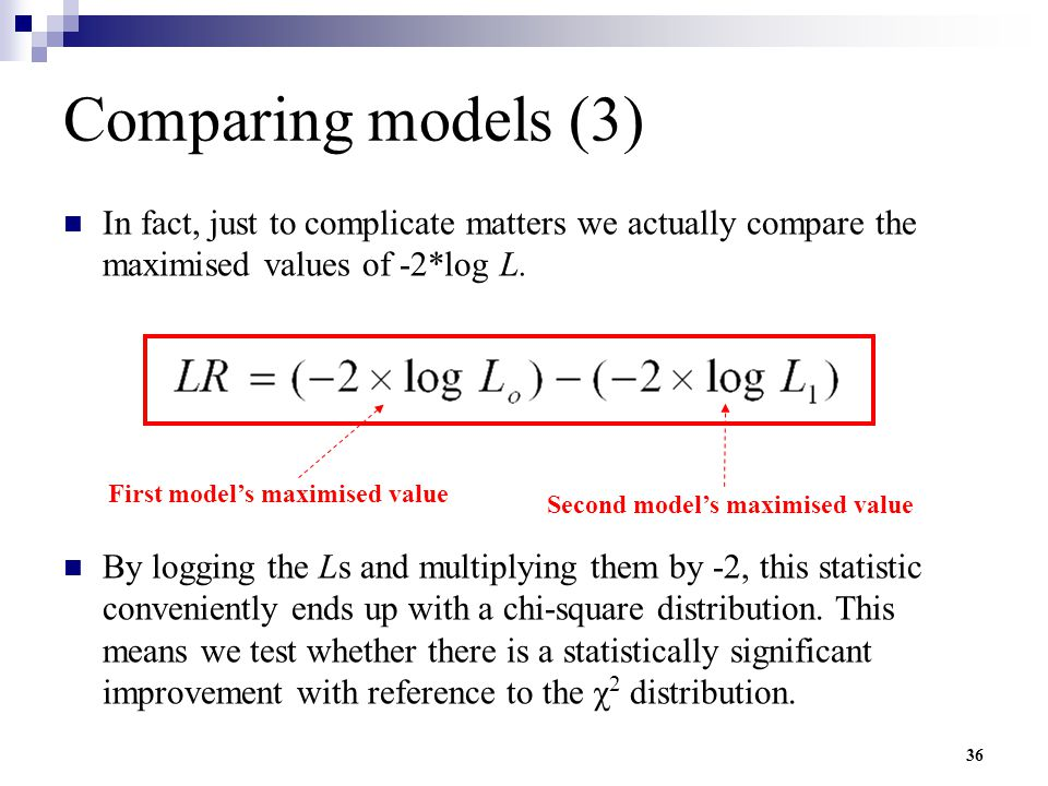 Comparing models (3) In fact, just to complicate matters we actually compare the maximised values of -2*log L.