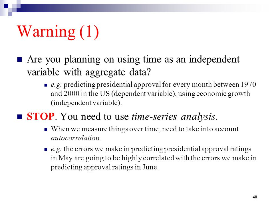 Warning (1) Are you planning on using time as an independent variable with aggregate data