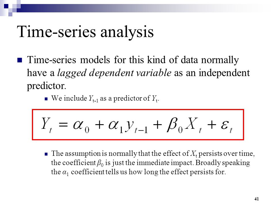 Time-series analysis Time-series models for this kind of data normally have a lagged dependent variable as an independent predictor.