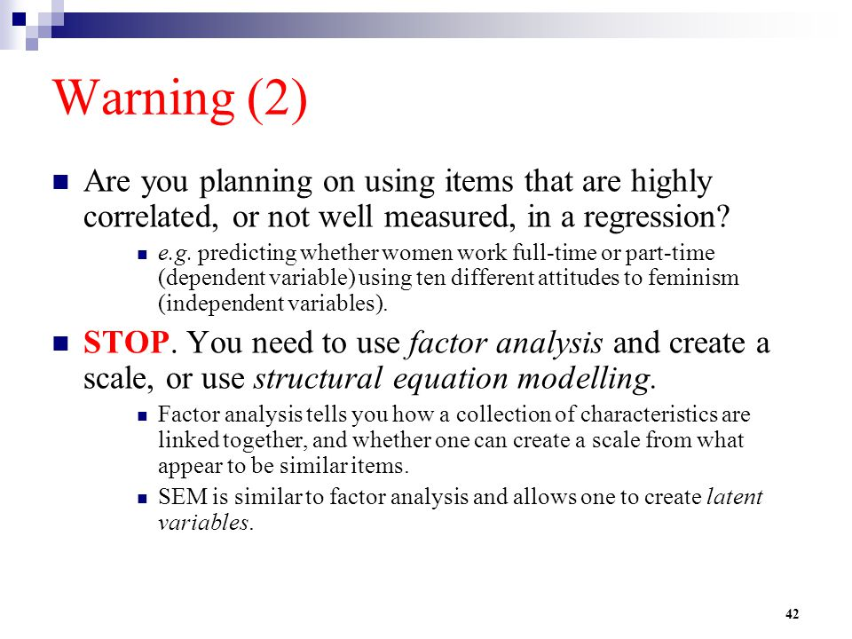 Warning (2) Are you planning on using items that are highly correlated, or not well measured, in a regression