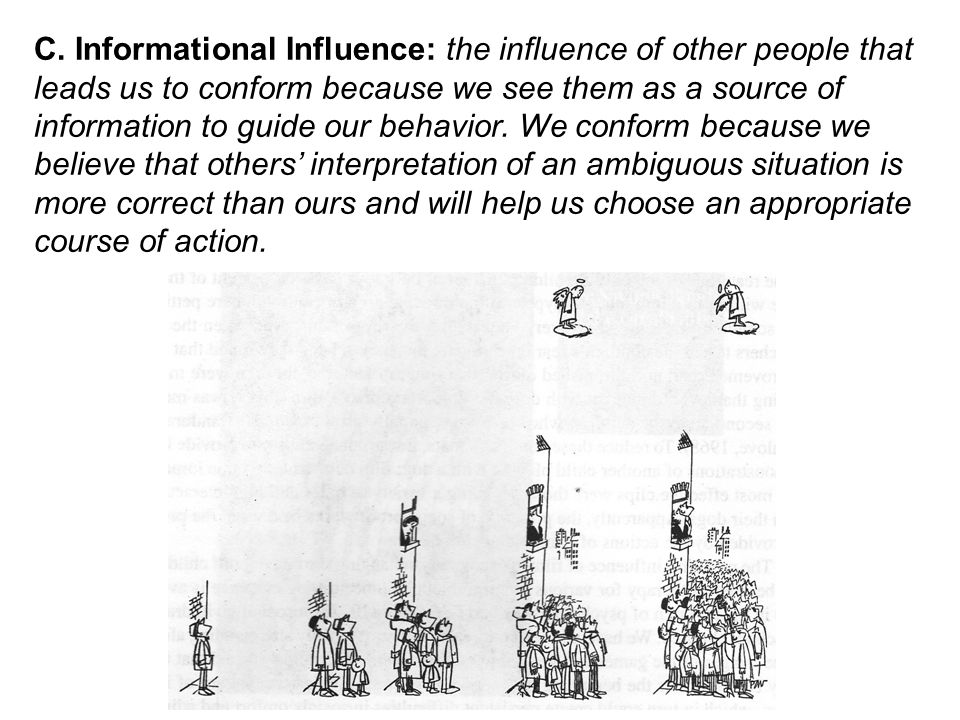 C. Informational Influence: the influence of other people that