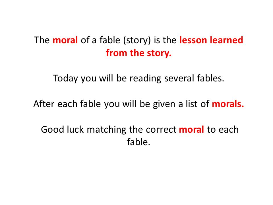 The moral of a fable (story) is the lesson learned from the story