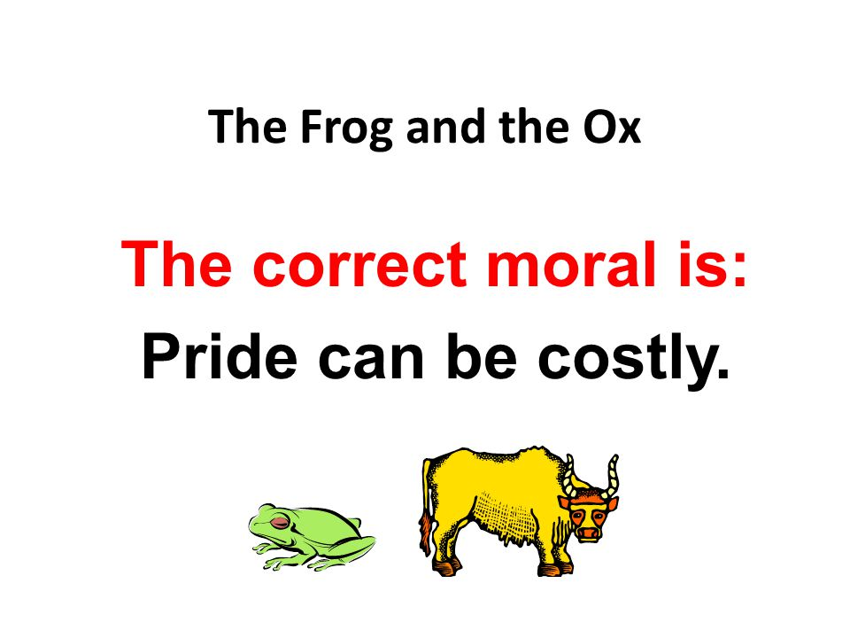 The correct moral is: Pride can be costly.