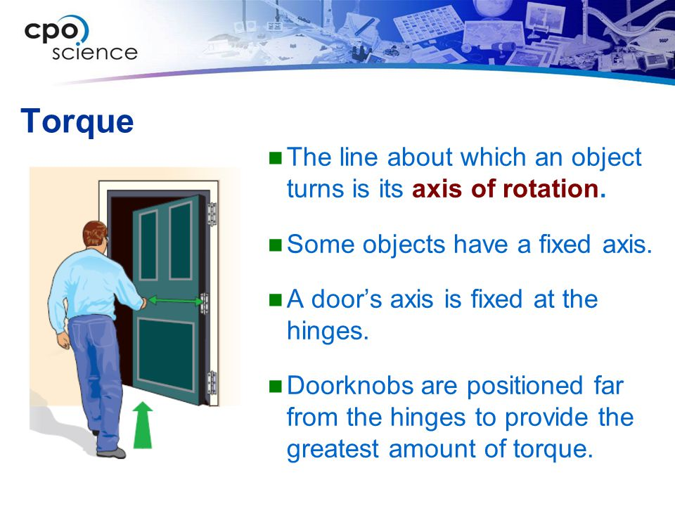 Torque The line about which an object turns is its axis of rotation.