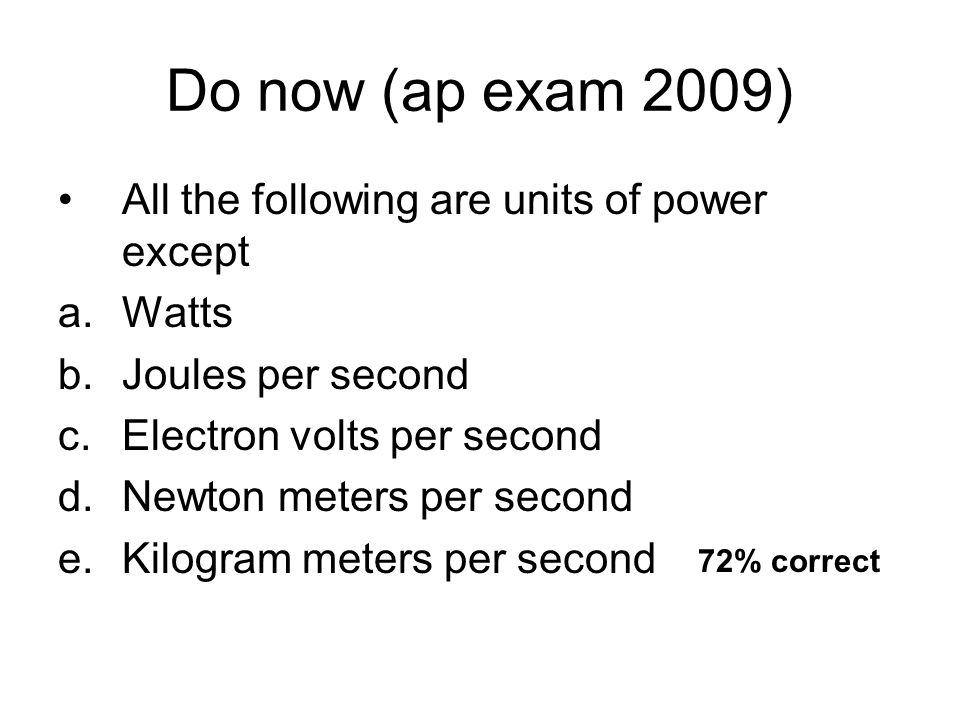 Do now (ap exam 2009) All the following are units of power except