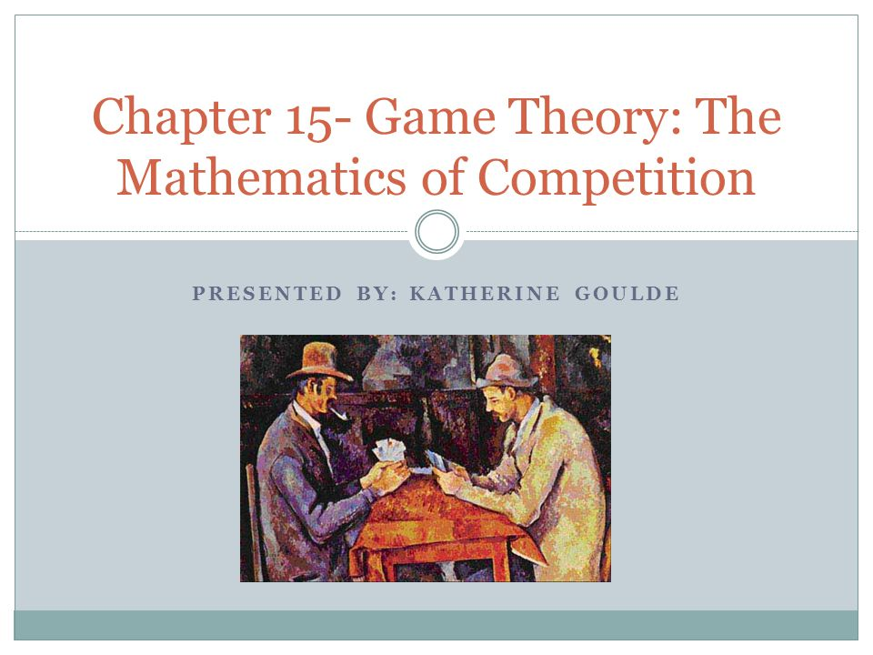 Chapter 15- Game Theory: The Mathematics of Competition