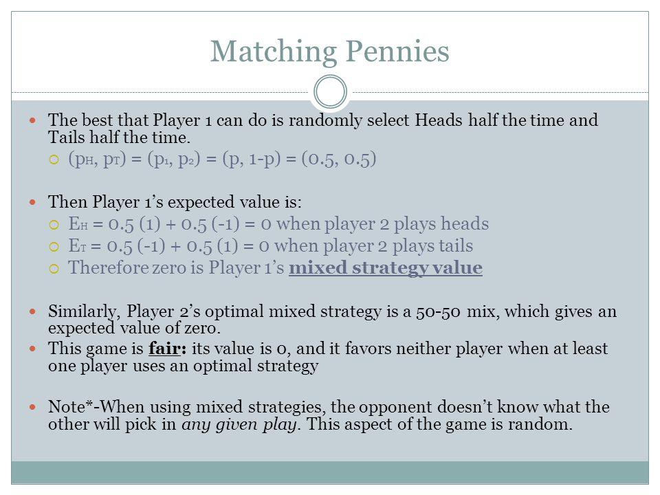 Matching Pennies (pH, pT) = (p1, p2) = (p, 1-p) = (0.5, 0.5)