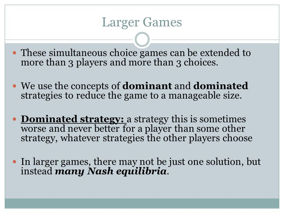 Larger Games These simultaneous choice games can be extended to more than 3 players and more than 3 choices.