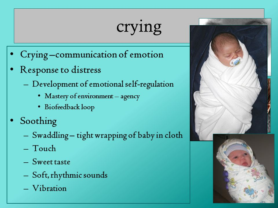 crying Crying –communication of emotion Response to distress Soothing