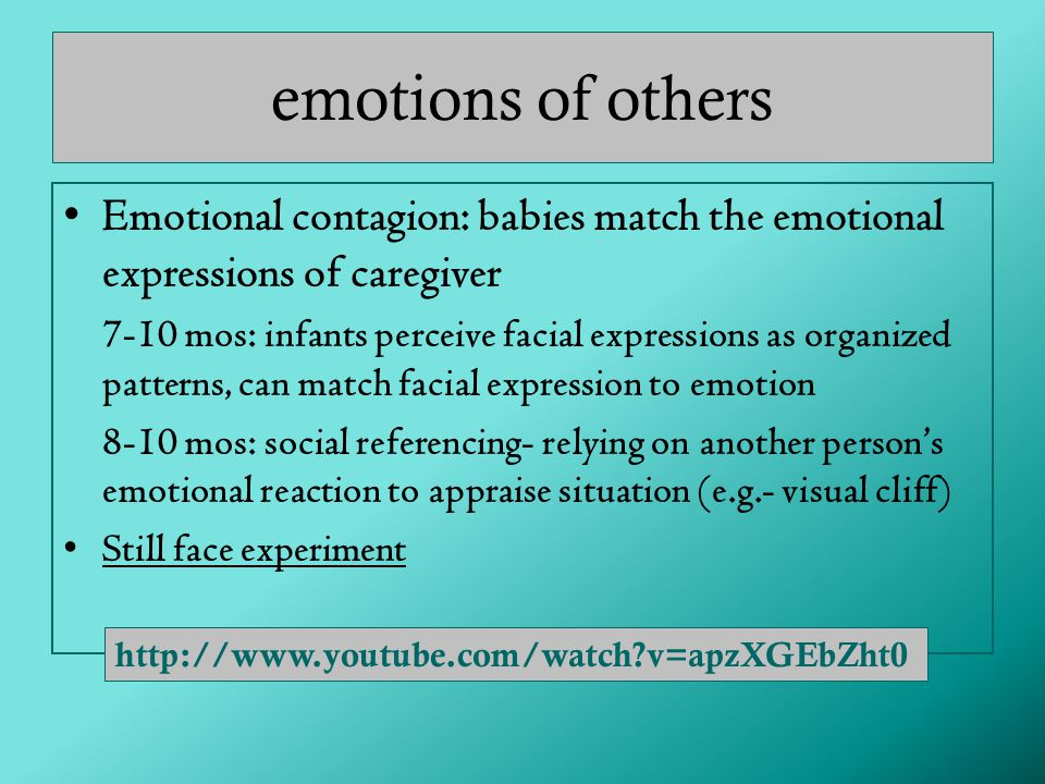 emotions of others Emotional contagion: babies match the emotional expressions of caregiver.