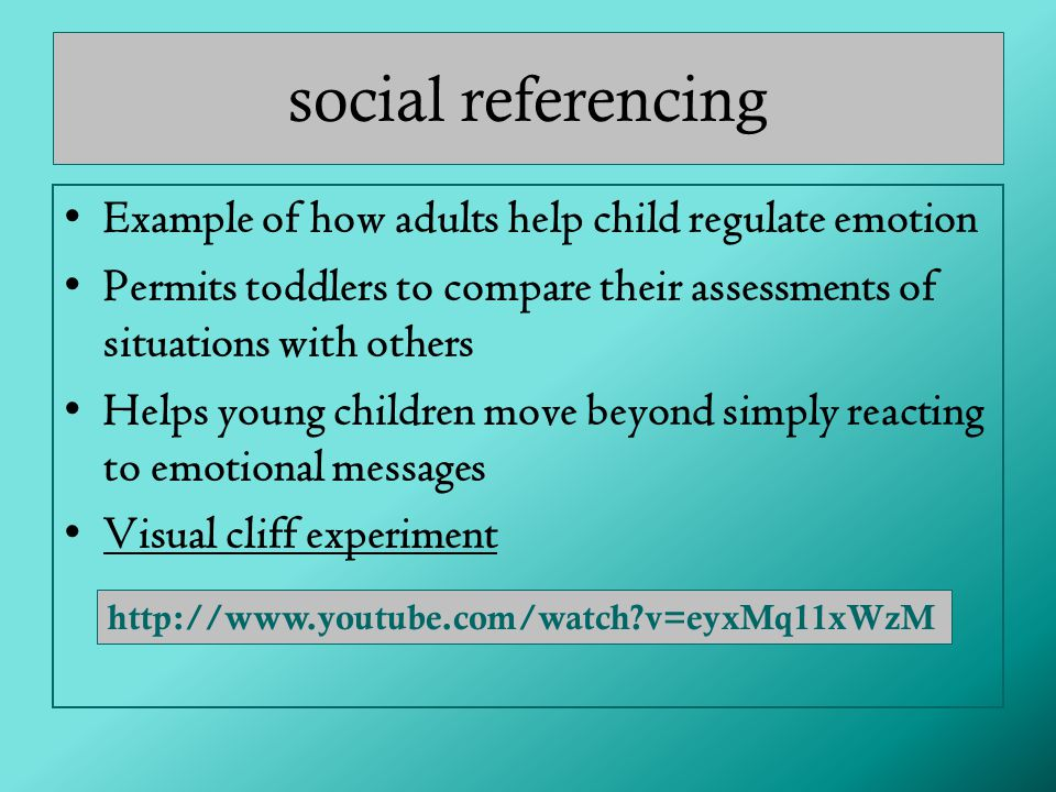 social referencing Example of how adults help child regulate emotion
