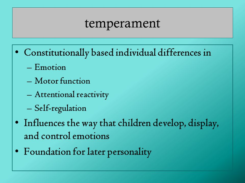 temperament Constitutionally based individual differences in