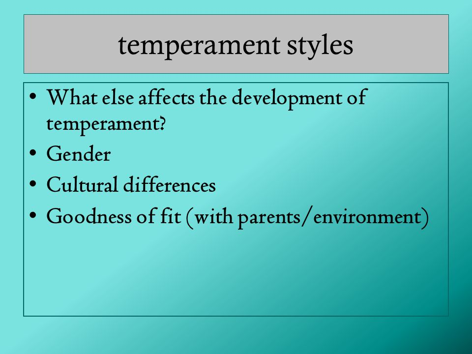 temperament styles What else affects the development of temperament