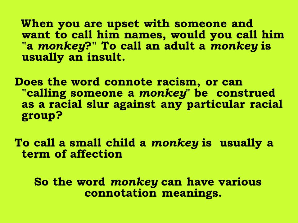 So the word monkey can have various connotation meanings.