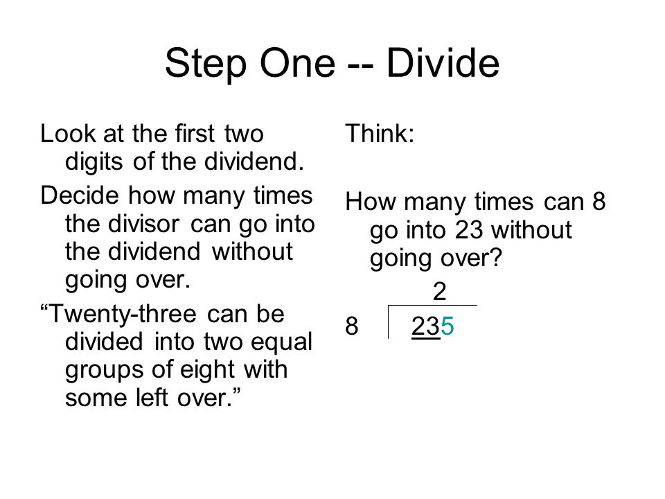 Step One -- Divide Look at the first two digits of the dividend.
