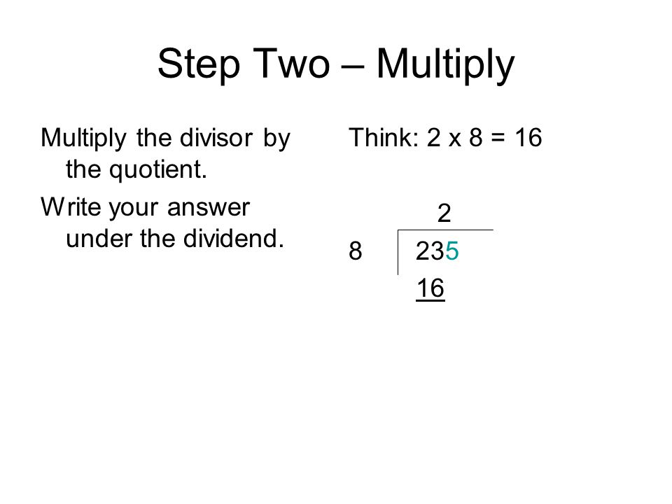 Step Two – Multiply Multiply the divisor by the quotient.