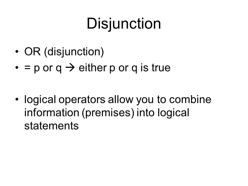 Disjunction OR (disjunction) = p or q  either p or q is true