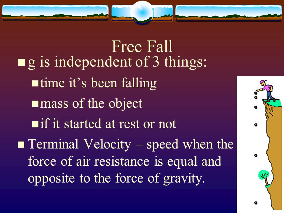 Free Fall g is independent of 3 things: time it's been falling