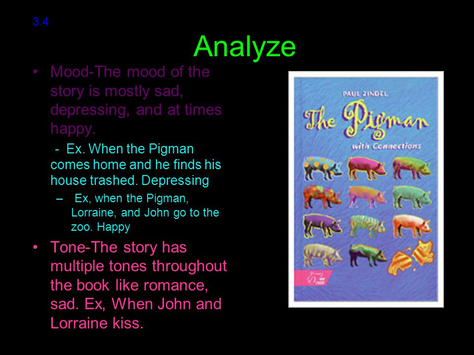 3.4 Analyze. Mood-The mood of the story is mostly sad, depressing, and at times happy.