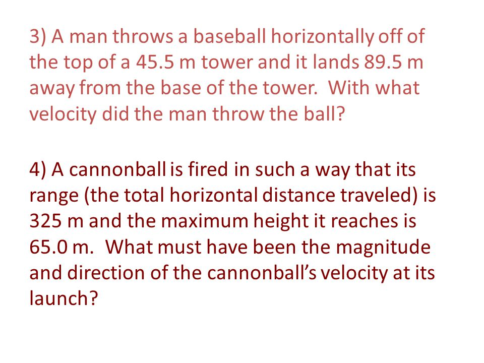3) A man throws a baseball horizontally off of the top of a 45
