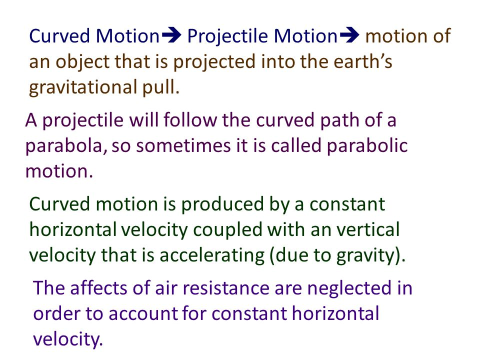 Curved Motion Projectile Motion motion of an object that is projected into the earth's gravitational pull.