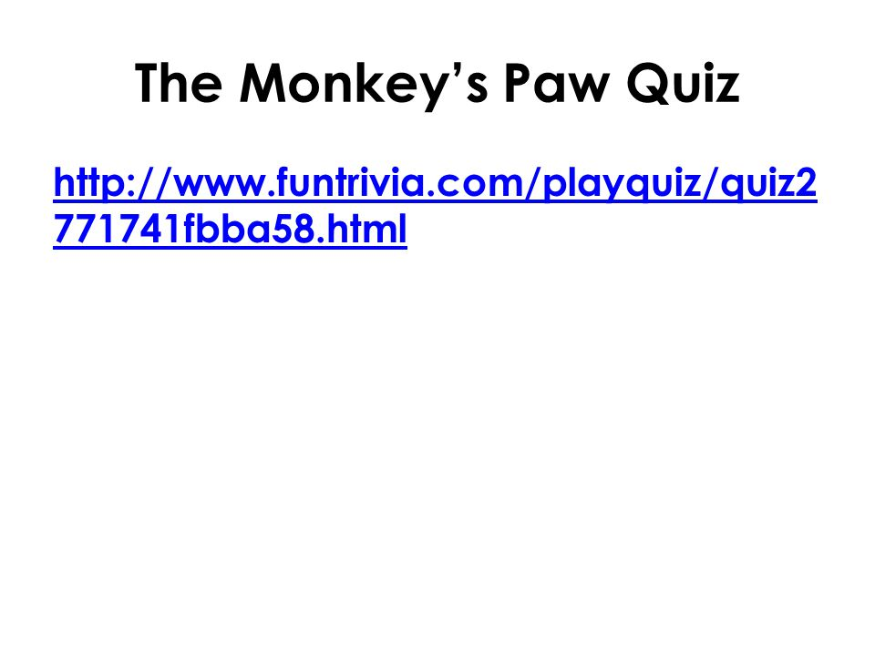 The Monkey's Paw Quiz http://www.funtrivia.com/playquiz/quiz2771741fbba58.html