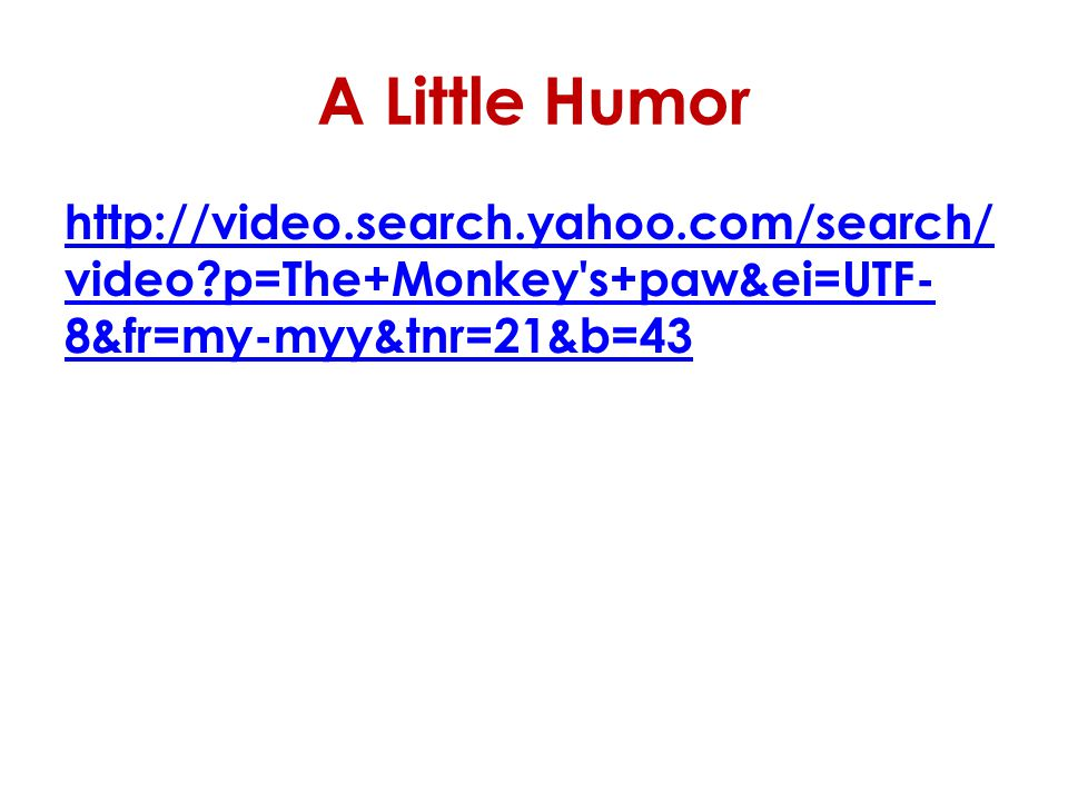 A Little Humor http://video.search.yahoo.com/search/video p=The+Monkey s+paw&ei=UTF-8&fr=my-myy&tnr=21&b=43.