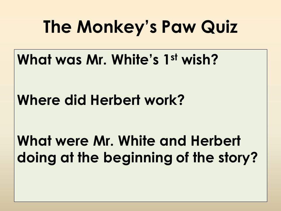 The Monkey's Paw Quiz What was Mr. White's 1st wish
