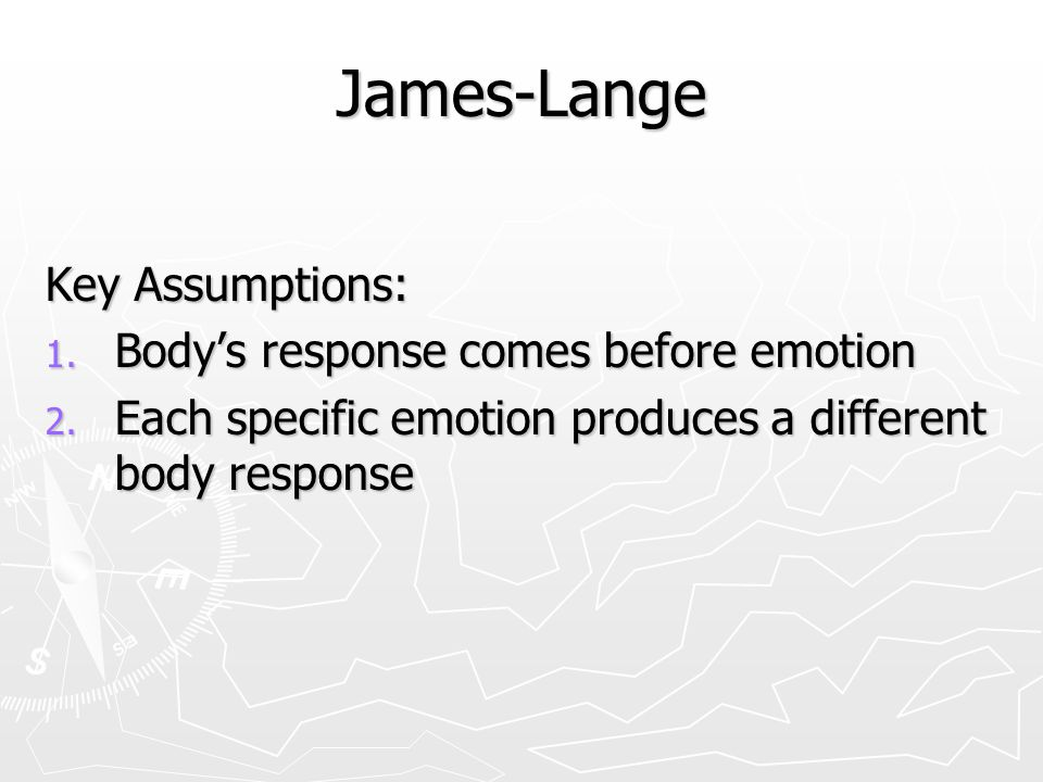 James-Lange Key Assumptions: Body's response comes before emotion