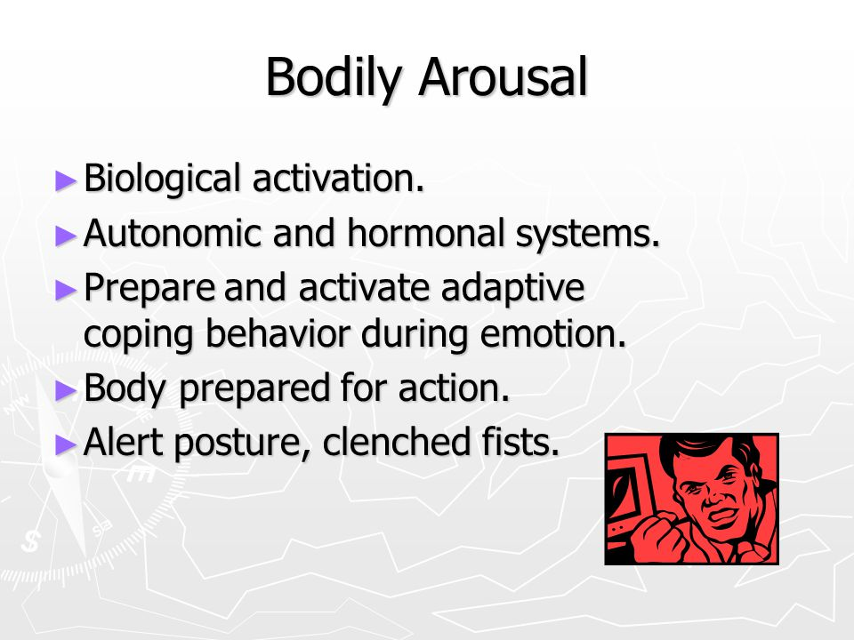 Bodily Arousal Biological activation. Autonomic and hormonal systems.