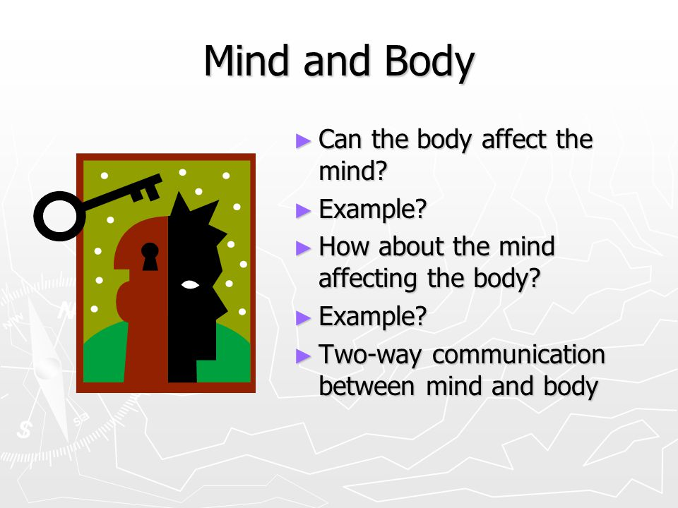 Mind and Body Can the body affect the mind Example