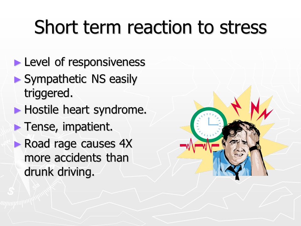 Short term reaction to stress