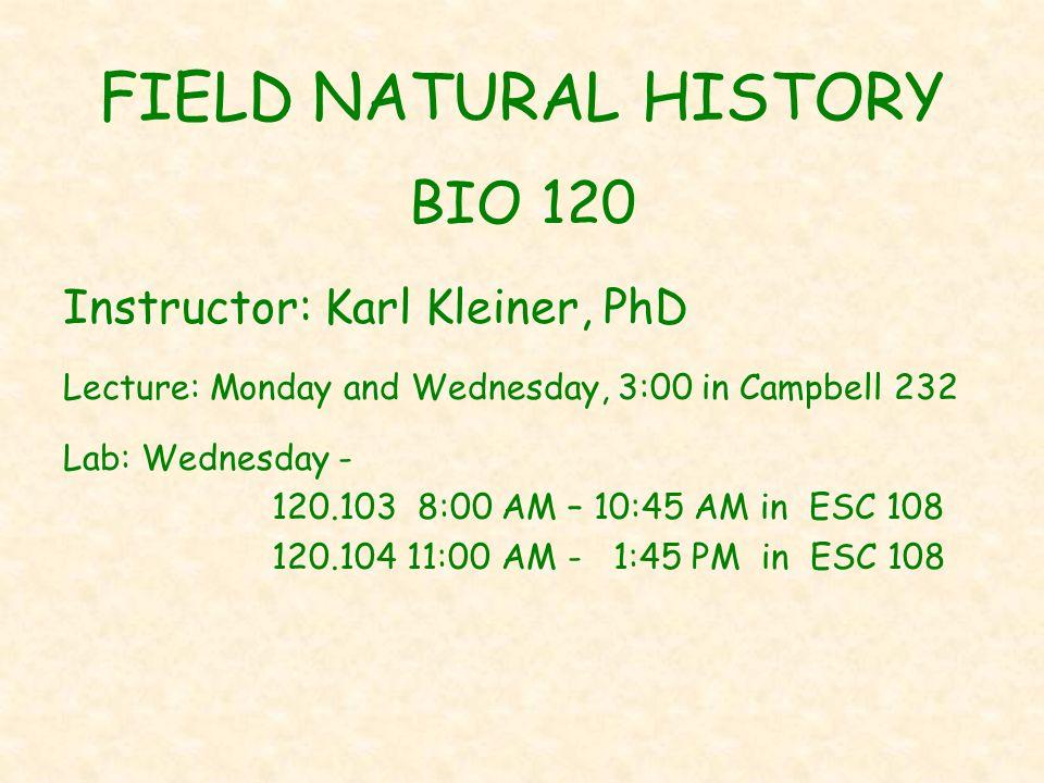 FIELD NATURAL HISTORY BIO 120 Instructor: Karl Kleiner, PhD