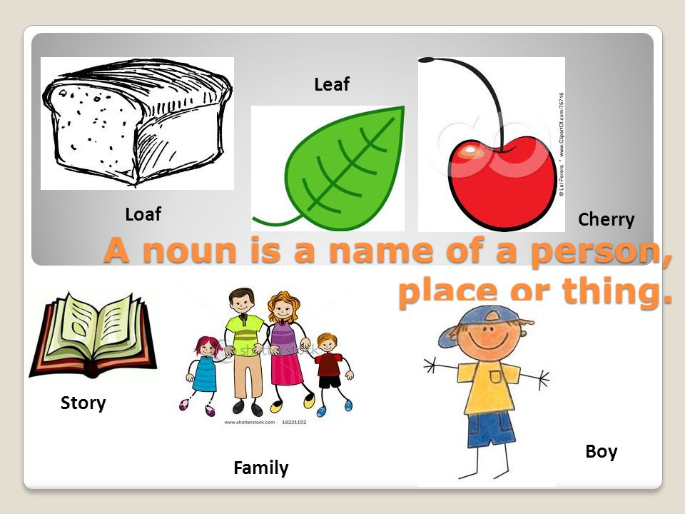 A noun is a name of a person, place or thing.