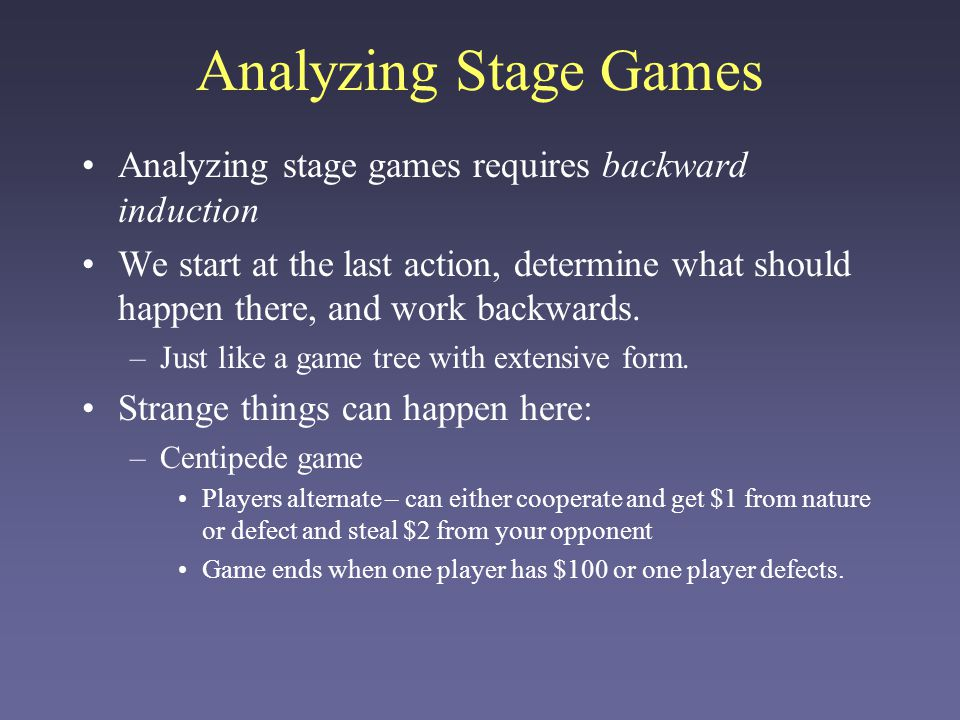 Analyzing Stage Games Analyzing stage games requires backward induction.