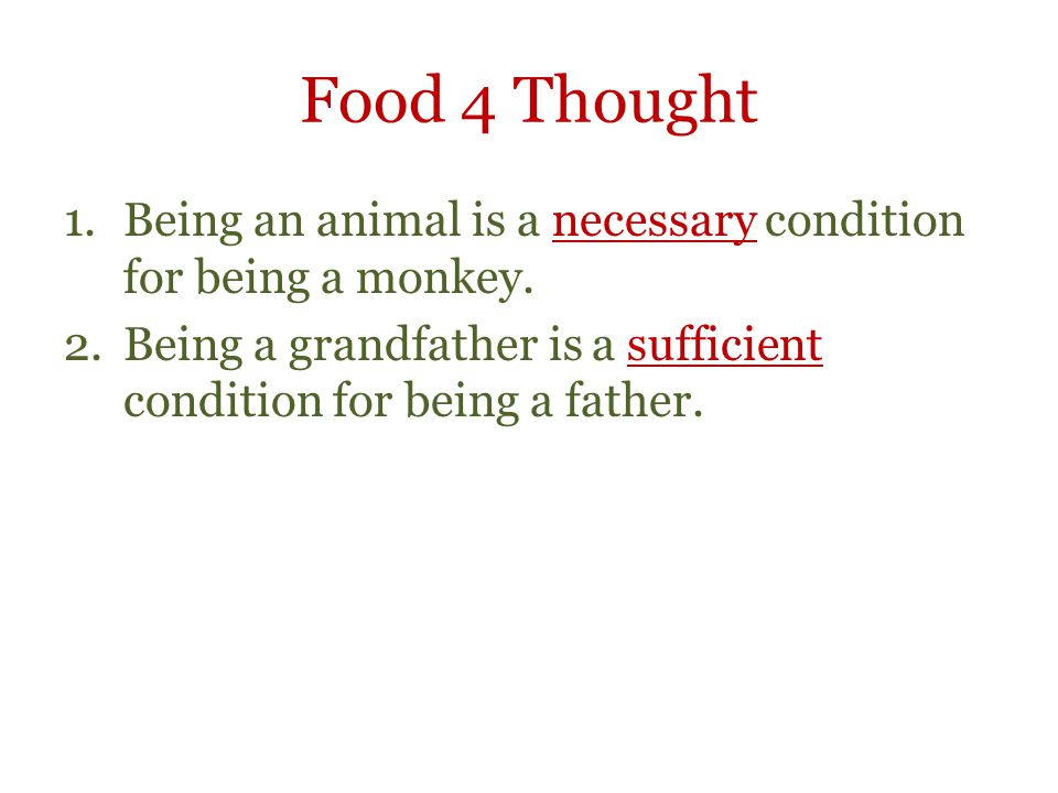 Food 4 Thought Being an animal is a necessary condition for being a monkey.