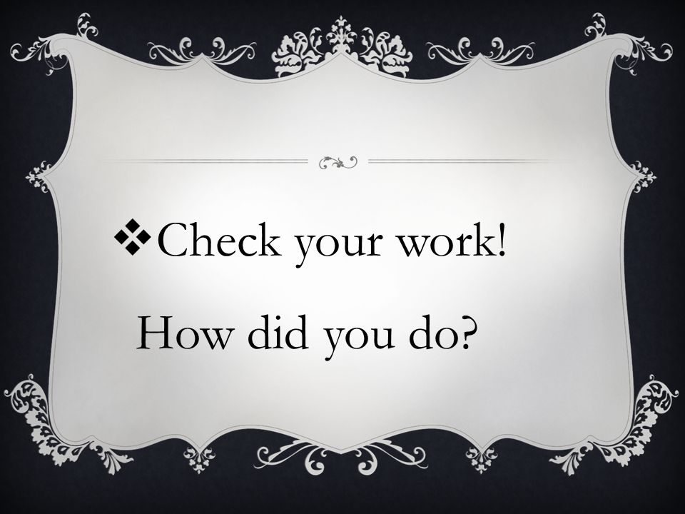 Check your work! How did you do