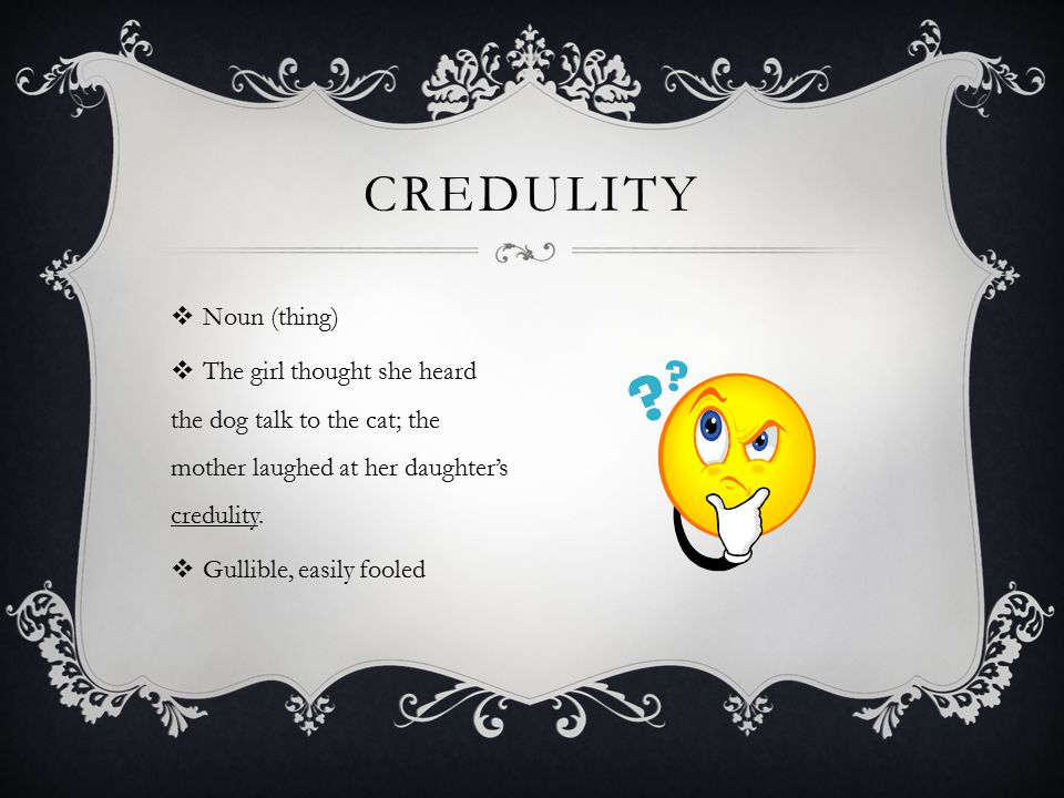 credulity Noun (thing)