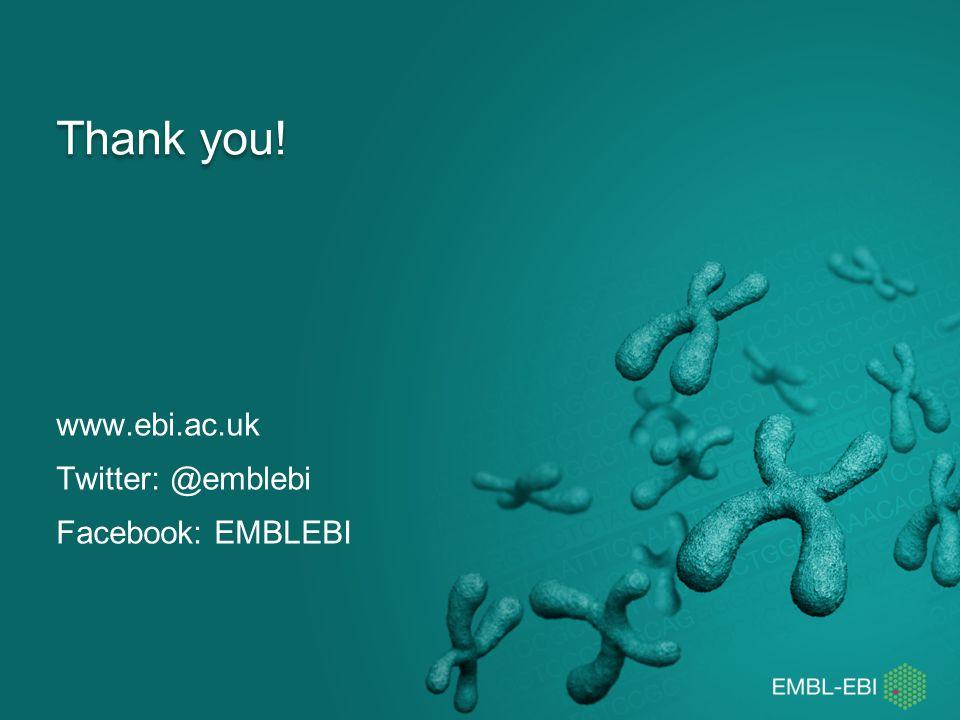 Thank you! www.ebi.ac.uk Twitter: @emblebi Facebook: EMBLEBI