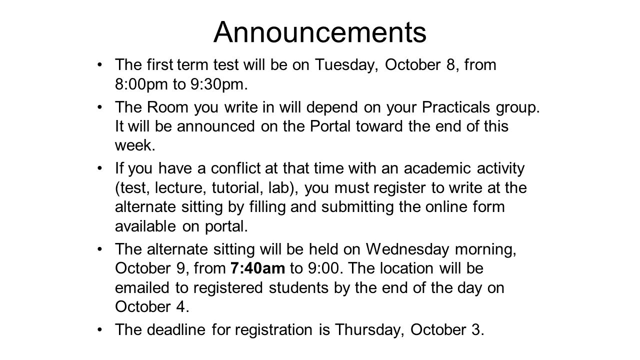 Announcements The first term test will be on Tuesday, October 8, from 8:00pm to 9:30pm.