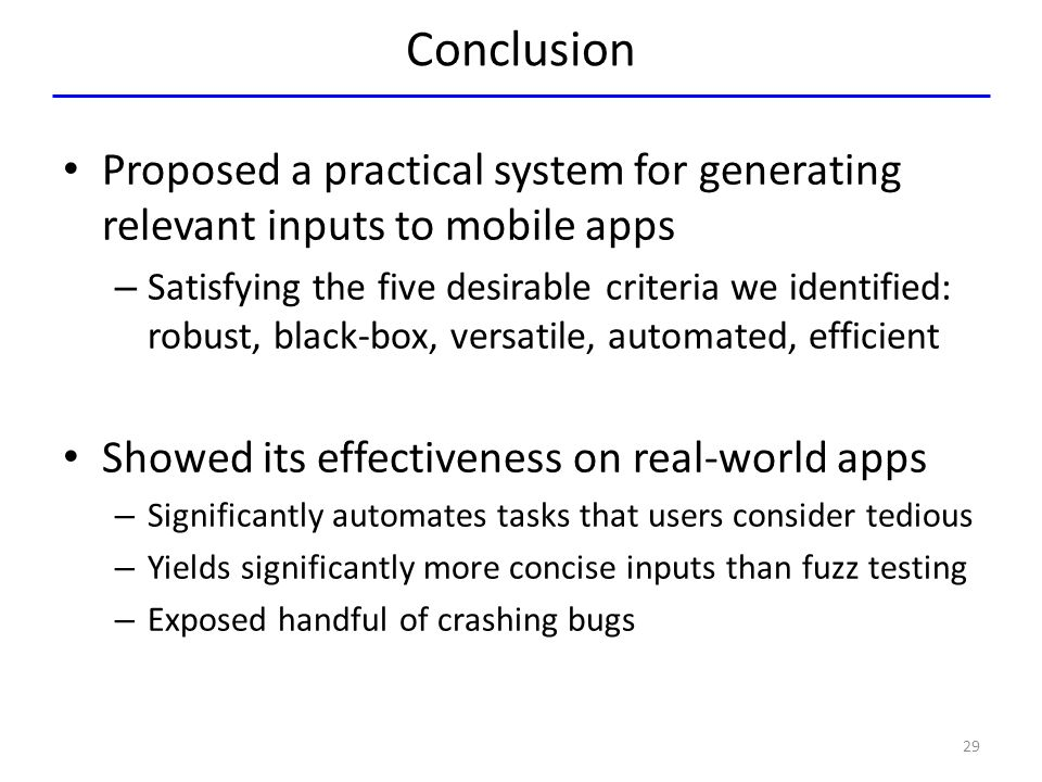 Conclusion Proposed a practical system for generating relevant inputs to mobile apps.